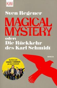 Magical Mystery oder: Die Ruckkehr des Karl Schmidt - Sven Regener