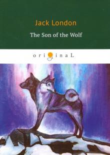 The Son of the Wolf - Jack London