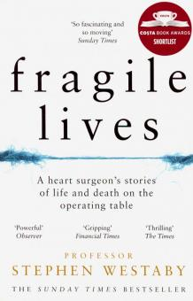 Fragile Lives. A Heart Surgeon's Stories of Life and Death on the Operating Table - Stephen Westaby