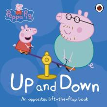 Peppa Pig: Up and Down. An Opposites Lift-the-Flap