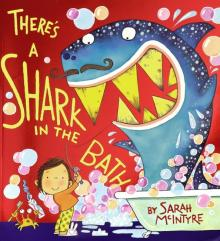 There's a Shark in the Bath - Sarah McIntyre