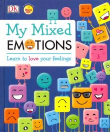 My Mixed Emotions. Learn to Love Your Feelings - Elinor Greenwood