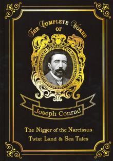 The Nigger of the Narcissus, Twixt Land & Sea Tales - Joseph Conrad